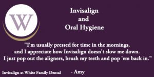 White Family Dental Invisalign and Oral Hygiene Testimonial from Amy