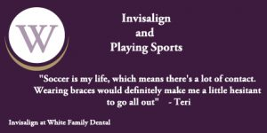 White Family Dental Invisalign and Playing Sports Testimonial from Teri