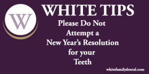 Please Do Not Attempt a New Years Resolution for Your Teeth