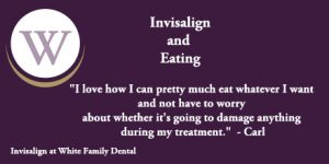 White Family Dental Invisalign and Eating Testimonial from Carl