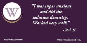 Testimonial from Rob praising sedation dentistry at White Family Dental